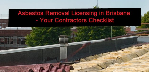 Asbestos Removal Licensing in Brisbane - Your Contractors Checklist